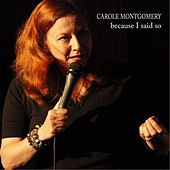 Because I Said So by Carole Montgomery