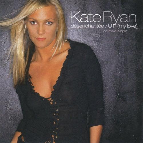 Désenchantée/U R (My Love) by Kate Ryan
