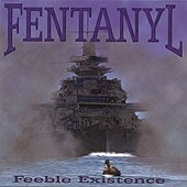 Feeble Existence by Fentanyl