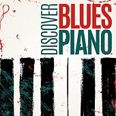 Discover Blues Piano by Various Artists