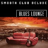 Blues Lounge by Smooth Club Deluxe