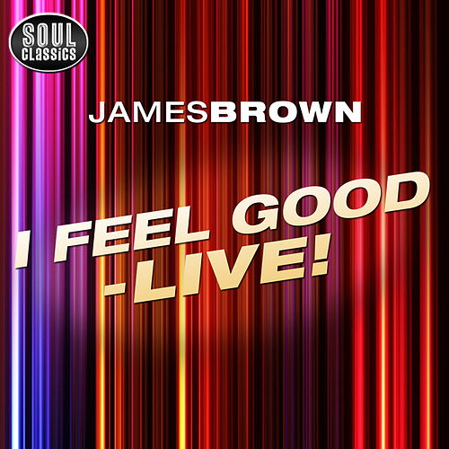 I Feel Good - Live! by James Brown