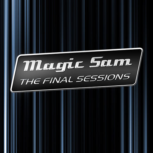 The Final Sessions by Magic Sam's Blues Band