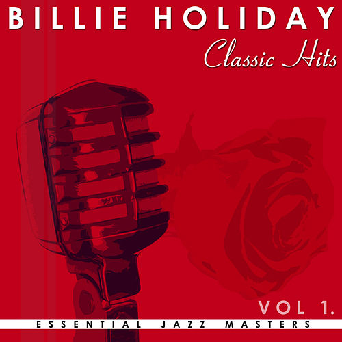 The Billie Holiday Collection - Classic Hits Vol.1 by Billie Holiday