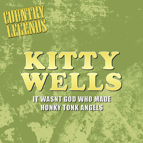 It Wasnt God Who Made Honky Tonk Angels by Kitty Wells