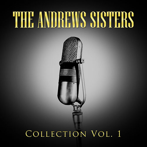 The Andrews Sisters Collection Vol.1 by The Andrews Sisters