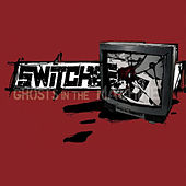 Ghosts in the Machine by Switched