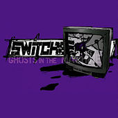 Ghosts in the Machine 2 by Switched