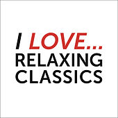 I love Relaxing Classics de Various Artists