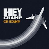 On Holiday by Hey Champ