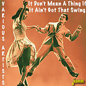 It Don't Mean a Thing If It Ain't Got That Swing by Various Artists