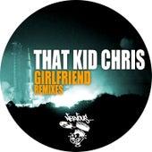 Girlfriend - Remixes by That Kid Chris