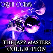 The Jazz Masters Collection (Original Jazz Recordings - Remastered) by Ornette Coleman