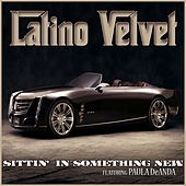 Sittin' In Something New (feat. Paula DeAnda) - Single by Latino Velvet