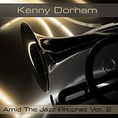 Kenny Dorham: Amid The Jazz Prophet, Vol. 2 by Kenny Dorham