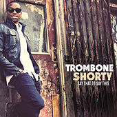 Say That To Say This von Trombone Shorty