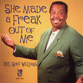 She Made A Freak Out Of Me by Lee Shot Williams