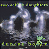 Two Selfish Daughters by Duncan Bowen