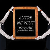 Play By Play (Jacques Greene Remix) by Autre Ne Veut