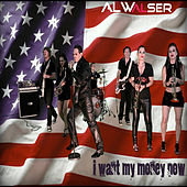I Want My Money Now by Al Walser