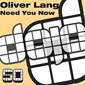 Need You Now by Oliver Lang
