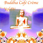 Buddha Café Crème Vol. IV by Various Artists