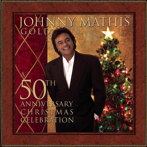 Johnny Mathis Gold: A 50th Anniversary Christmas Celebration by Johnny Mathis