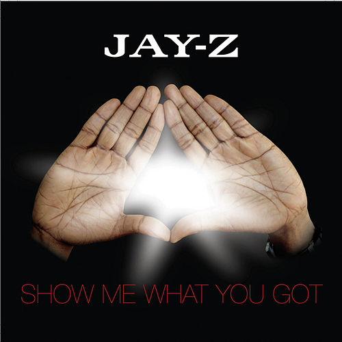 Show Me What You Got by JAY-Z