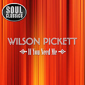 If You Need Me [Soul Classics] by Wilson Pickett