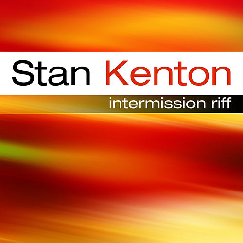The Stan Kenton Story  Intermission Riff by Stan Kenton