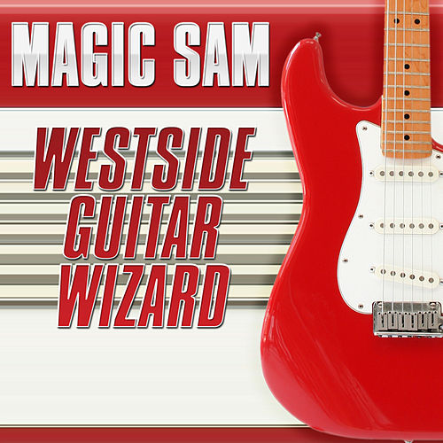 Westside Guitar Wizard by Magic Sam's Blues Band