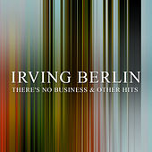 There's No Business and Other Hits by Irving Berlin