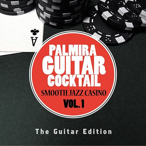 Smooth Jazz Casino, Vol. 1 (The Guitar Edition) by Palmira Guitar Cocktail