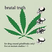 For Drug Crazed Grindfreaks Only! von Brutal Truth