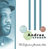 The Definitive Greatest Hits by Andrae Crouch