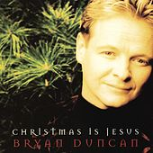 Christmas Is Jesus by Bryan Duncan