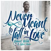 Never Meant 2 Fall in Love (feat. Laken Moore) by Robert Webb
