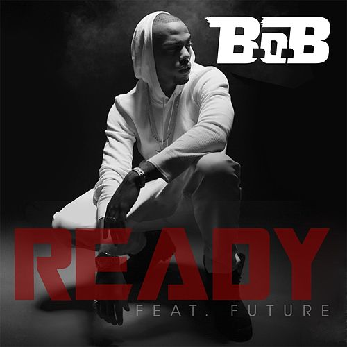 Ready [feat. Future] by B.o.B
