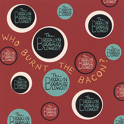 Who Burnt The Bacon? by Brooklyn Boogaloo Blowout