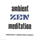Ambient Music For Zen Meditation: Zen de Ambient Music Therapy