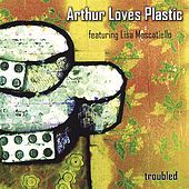 Troubled by Arthur Loves Plastic