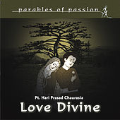 Parables of Passion - Love Devine by Pandit Hariprasad Chaurasia