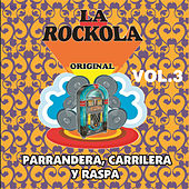 La Rockola Parrendera Carrilera y Raspa, Vol. 3 by Various Artists