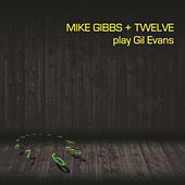 Mike Gibbs + Twelve Play Gil Evans von Mike Gibbs