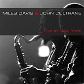 Miles Davis & John Coltrane: Live in New York by Miles Davis