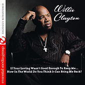If Your Loving Wasn't Good Enough to Keep Me… How in the World Do You Think It Can Bring Me Back? (Digitally Remastered) by Willie Clayton