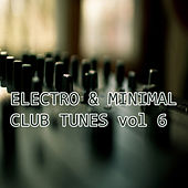 Electro & Minimal Club Tunes, Vol. 6 by Various Artists