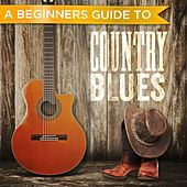 A Beginners Guide to: Country Blues by Various Artists