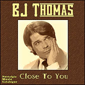 Close To You von B.J. Thomas