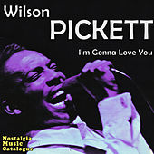 I'm Gonna Love You by Wilson Pickett
